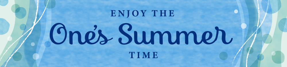 ENJOY THE Ones's Summer TIME